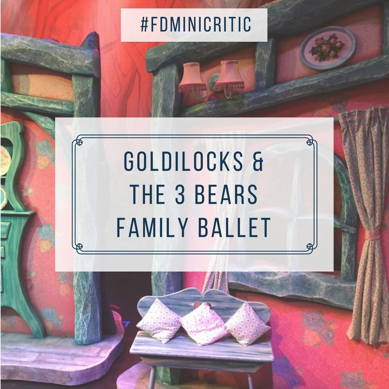 goldilocks and the 3 bears family ballet #fdminicritic